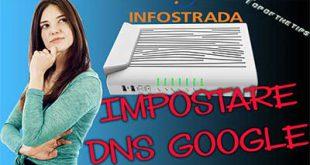 Come impostare DNS google nel modem router offerta infostrada