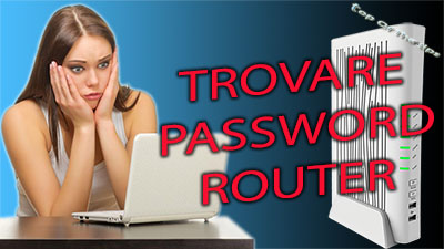 Recuperare e modificare la password accesso al router